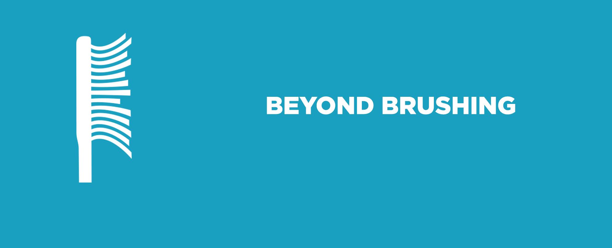 Beyond Brushing